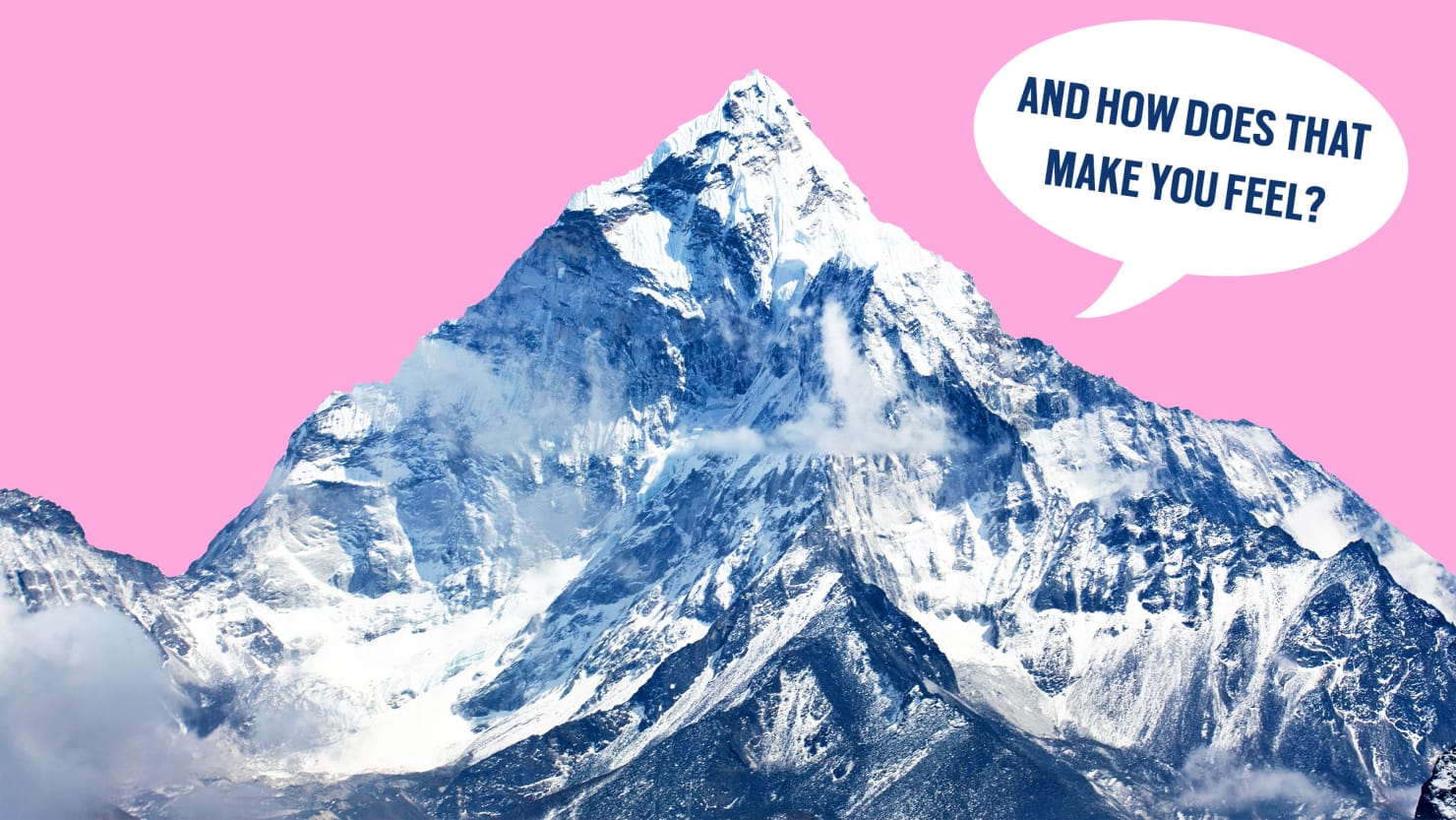 Mount Everest Is A Sh Tty Therapist